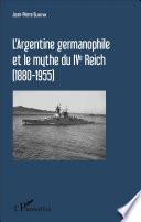 L'Argentine germanophile et le mythe du IVe Reich (1880-1955)