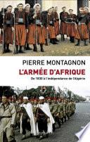 L'Armée d'Afrique. De 1830 à l'indépendance de l'Algérie
