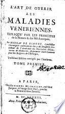 L'art de guérir les maladies vénériennes, expliqué par les principes de la nature & des méchaniques