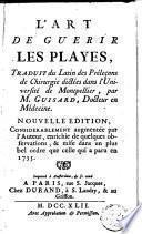 L'art de guerir les playes par Pierre Guisard, trad. du latin des préleçons de chirurgie, dictées dans l'Université de Montpellier