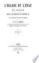 L' église et l'état en France sous le règne de Henri IV et la régence de Marie de Médicis