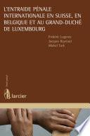 L'entraide pénale internationale en Suisse, en Belgique et au Grand-Duché de Luxembourg