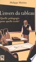 L'Envers du tableau : Quelle pédagogie pour quelle école ?