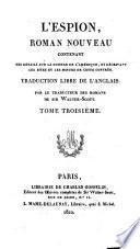 L'espion. Roman nouveau ... [By James Fenimore Cooper.] Traduction libre de l'anglais par le traducteur des romans de Sir Walter-Scott [i.e. by A. J. B. Defauconpret.]
