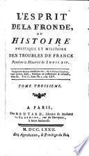 L'esprit de la Fronde, ou Histoire politique et militaire des troubles de France pendant la minorité de Louis XIV.
