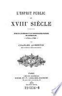 L'esprit public au XVIIIe siecle. Etude sur les memoires et les correspondences politiques des contemporains 1715-1789