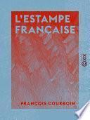 L'Estampe française - Graveurs et marchands