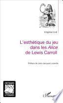 L'esthétique du jeu dans les Alice de Lewis Carroll