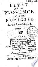 L' Etat de la Provence, contenant ce qu'il y a de plus remarquable dans la police, dans la justice, dans l'église et dans la noblesse de cette province, avec les armes de chaque famille par M. l'abbé R. de B. [Robert de Briançon]