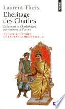 L'Héritage des Charles. De la mort de Charlemagne aux environs de l'an mil