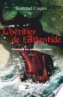 L'Héritier de l'Atlantide - Chroniques des prophéties oubliées -