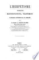 L'herpétisme; pathogénie manifestations, traitement, pathologie expérimentale et comparée