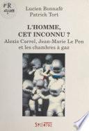 L'Homme, cet inconnu ? Alexis Carrel, Jean-Marie Le Pen et les chambres à gaz