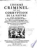 L'homme criminel ou La corruption de la nature par le peché. Selon les sentimens de saint Augustin. Par le R. P. Jean François Senault