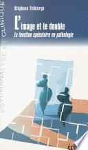 L'Image et le Double : La Fonction spéculaire dans la pathologie