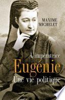 L'impératrice Eugénie - Une vie politique