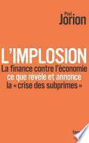 L'implosion. La finance contre l'économie : ce que révèle et annonce la «crise des subprimes»