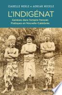 L'Indigénat. Genèses dans l'empire français. Pratiques en Nouvelle-Calédonie