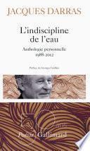 L'indiscipline de l'eau. Anthologie personnelle 1988-2012