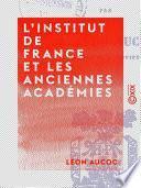 L'Institut de France et les anciennes académies