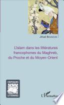 L'islam dans les littératures francophones du Maghreb, du Proche et du Moyen-Orient