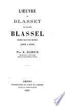 L'Œuvre de Blasset ou plutôt Blasset, célébre Sculpteur Amiénois (1600 à 1659).