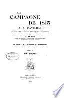 La campagne de 1815 aux Pays-Bas d'après les rapports officiels néelandais: Waterloo