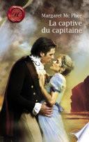 La captive du capitaine (Harlequin Les Historiques)