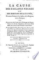 La cause des esclaves nègres et des habitans de la Guinée, portée au tribunal de la justice, de la religion, de la politique, ou, Histoire de la traite & de l'esclavage des nègres