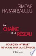 La Chaîne et le réseau. Pourquoi Internet ne va pas tuer la télévision