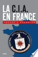 La CIA en France. 60 ans d'ingérence dans les affaires françaises