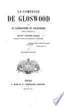 La Comtesse de Gloswood, ou le Catholicisme en Angleterre sous Charles II. [A novel.] ... Deuxième édition
