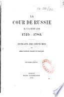 La cour de la Rusie il y a cent ans 1725-1783, extraits des dépêches des ambassadeurs anglais et français