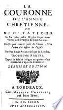 La Couronne De L'Année Chrétienne, Ou Meditations Sur les principales & plus importantes Veritez de L'Evangile De Jesus-Christ