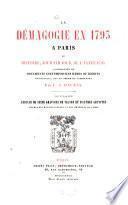 La Démagogie en 1793 à Paris, ou, Histoire, jour par jour de l'année 1793 accompagnée de documents contemporains rares ou inédits recueillis