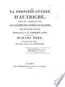 La derniere guerre d'autriche, chant improvise a la gloire des armees francaises, par Francois Gianni ... traduit en vers par Joseph Antoine de Gourbillon