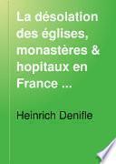 La désolation des églises, monastères, & hopitaux en France pendant la guerre de cent ans: La guerre de cent ans jusqu'a la mort de Charles V. (2 pts.)