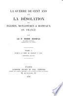 La désolation des églises, monastères, hopitaux en France vers le milieu du XVe siècle: La guerre de cent ans jusqu'a la mort de Charles V