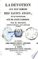 La dévotion aux neuf choeurs des saints anges, et en particulier aux SS. anges gardiens