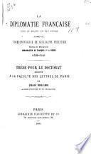 La diplomatie française vers le milieu du xvie siècle, d'après la correspondance de Guillaume Pellicier, évêque de Montpellier, ambassadeur de François ler à Venise (1539-1542).