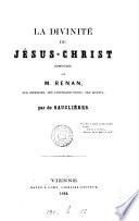 La divinite de Jesus-Christ, demontree par M. Renan, ses erreurs, ses contradictions, ses aveux
