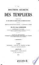 La doctrine secrete des Templiers. Etude suivie du texte inedit de l'enquete contre les Templiers de Toscane (etc.)