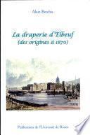 La draperie d'Elbeuf, des origines à 1870
