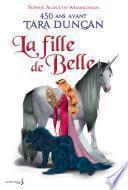 La Fille de Belle. 450 ans avant Tara Duncan