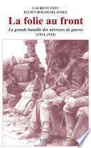 La folie au front : La grande bataille des névroses de guerre (1914-1918)
