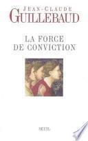 La Force de conviction. A quoi pouvons-nous croire ?