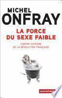 La force du sexe faible. Contre-histoire de la Révolution française