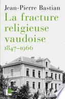 La fracture religieuse vaudoise, 1847-1966