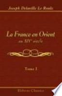 La France en Orient Au XIVe Siècle