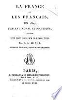 La France et les Francais en 1817. Tableau moral et politique, precede d'un coup d'oeil sur la Revolution. Par C. L. Le Sur